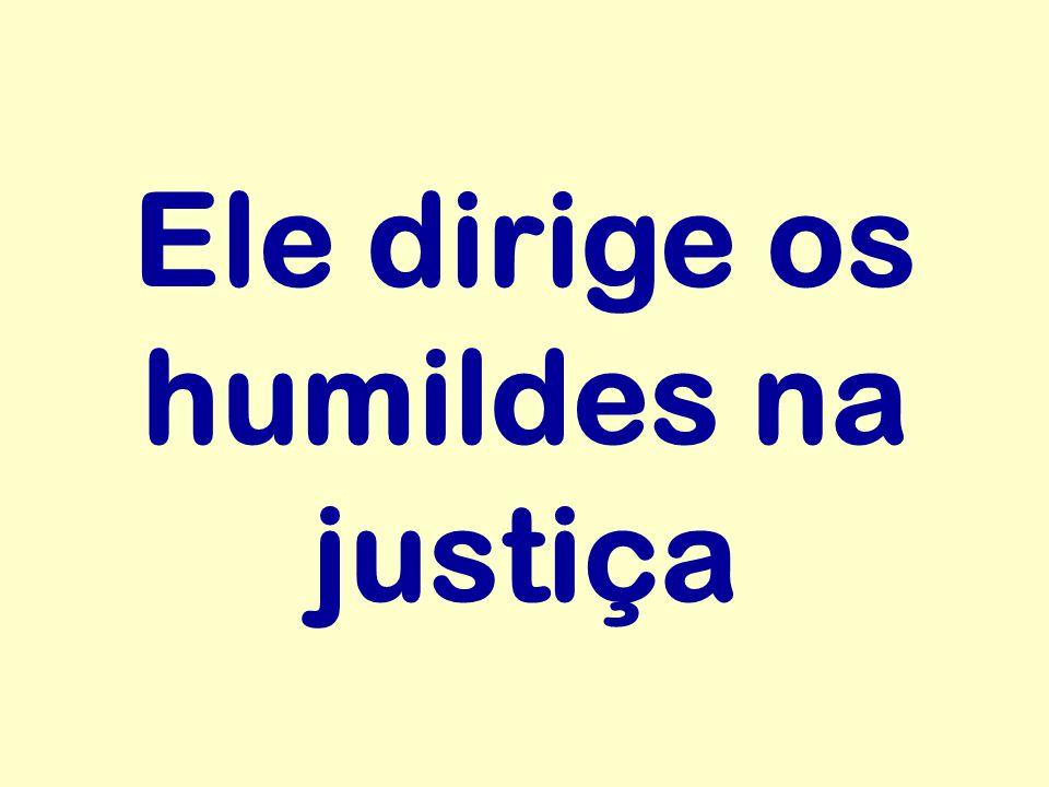 Ele dirige os humildes na justiça