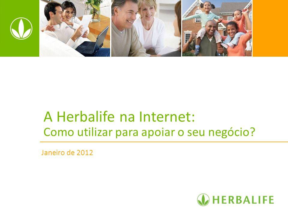 A Herbalife na Internet: Como utilizar para apoiar o seu negócio? Janeiro de 2012