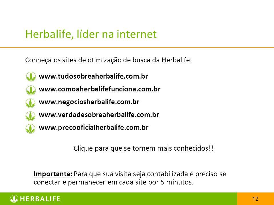 12 Herbalife, líder na internet Conheça os sites de otimização de busca da Herbalife: www.tudosobreaherbalife.com.br www.comoaherbalifefunciona.com.br
