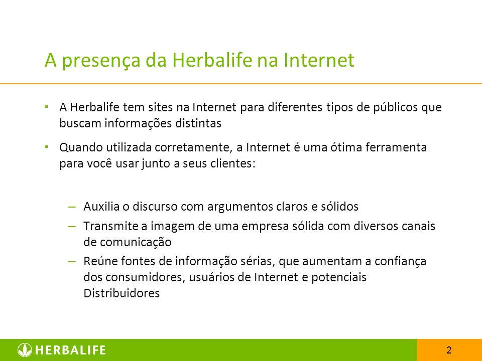 2 A presença da Herbalife na Internet A Herbalife tem sites na Internet para diferentes tipos de públicos que buscam informações distintas Quando util