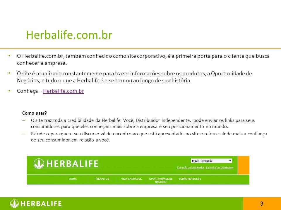 3 Herbalife.com.br O Herbalife.com.br, também conhecido como site corporativo, é a primeira porta para o cliente que busca conhecer a empresa. O site