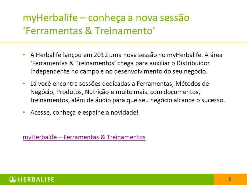 5 myHerbalife – conheça a nova sessão Ferramentas & Treinamento A Herbalife lançou em 2012 uma nova sessão no myHerbalife. A área Ferramentas & Treina