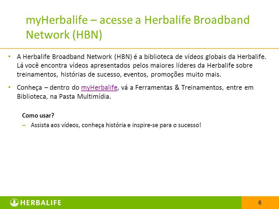 6 myHerbalife – acesse a Herbalife Broadband Network (HBN) A Herbalife Broadband Network (HBN) é a biblioteca de vídeos globais da Herbalife. Lá você