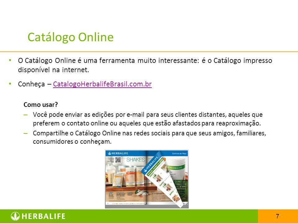 7 Catálogo Online O Catálogo Online é uma ferramenta muito interessante: é o Catálogo impresso disponível na internet. Conheça – CatalogoHerbalifeBras