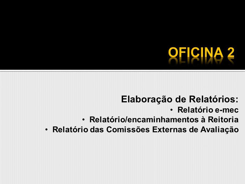 Elaboração de Relatórios: Relatório e-mec Relatório/encaminhamentos à Reitoria Relatório das Comissões Externas de Avaliação