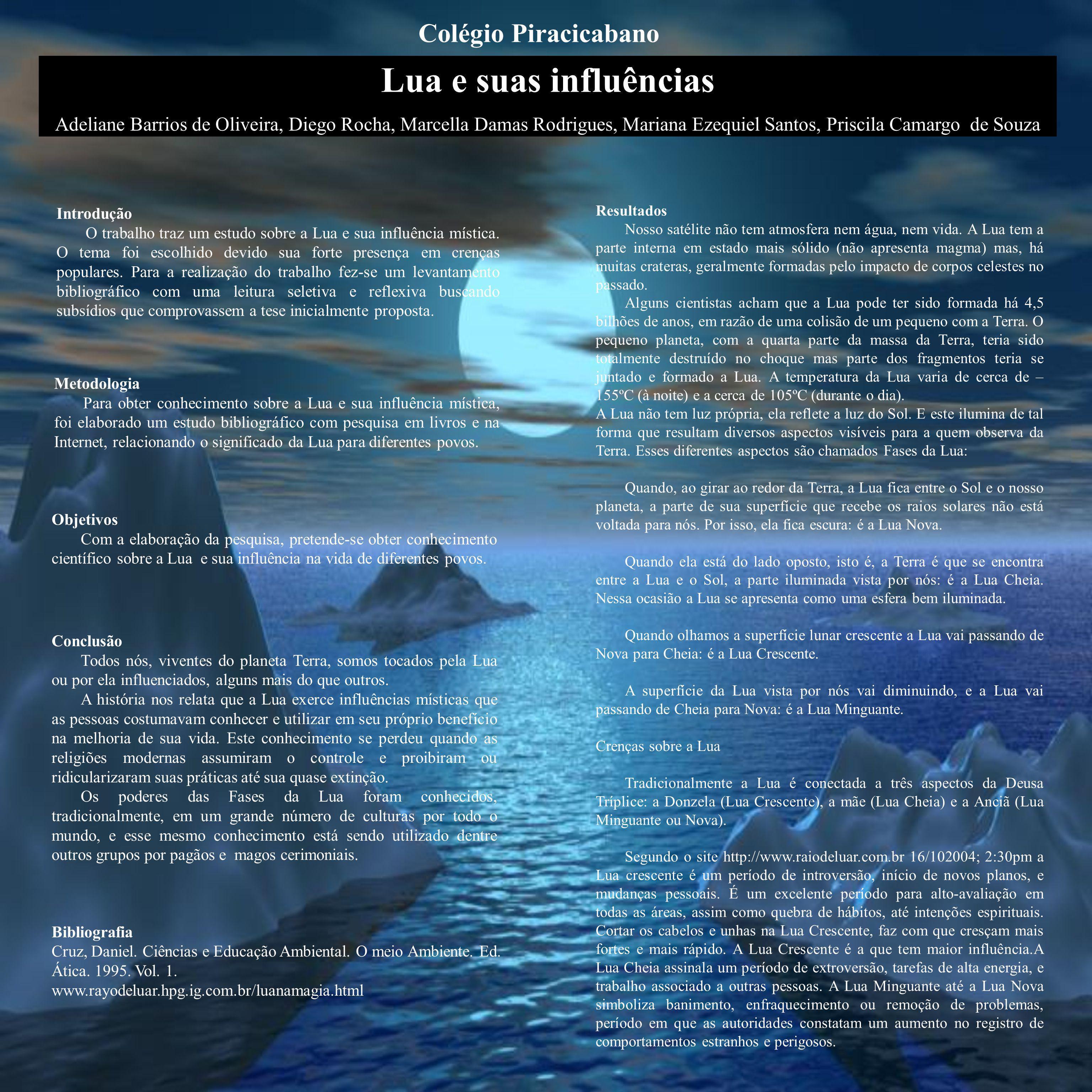 Introdução O trabalho traz um estudo sobre a Lua e sua influência mística. O tema foi escolhido devido sua forte presença em crenças populares. Para a