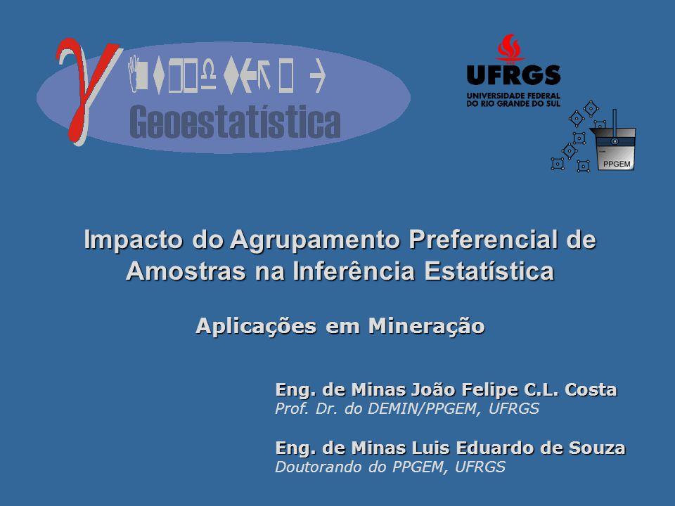 Impacto do Agrupamento Preferencial de Amostras na Inferência Estatística Aplicações em Mineração Eng.