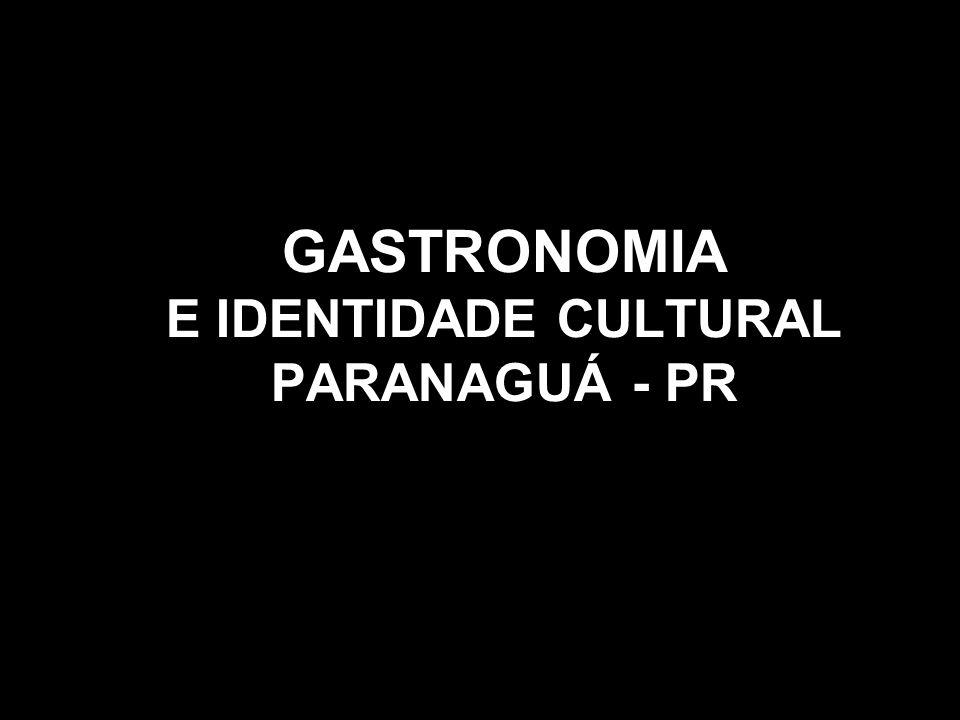 GASTRONOMIA E IDENTIDADE CULTURAL PARANAGUÁ - PR