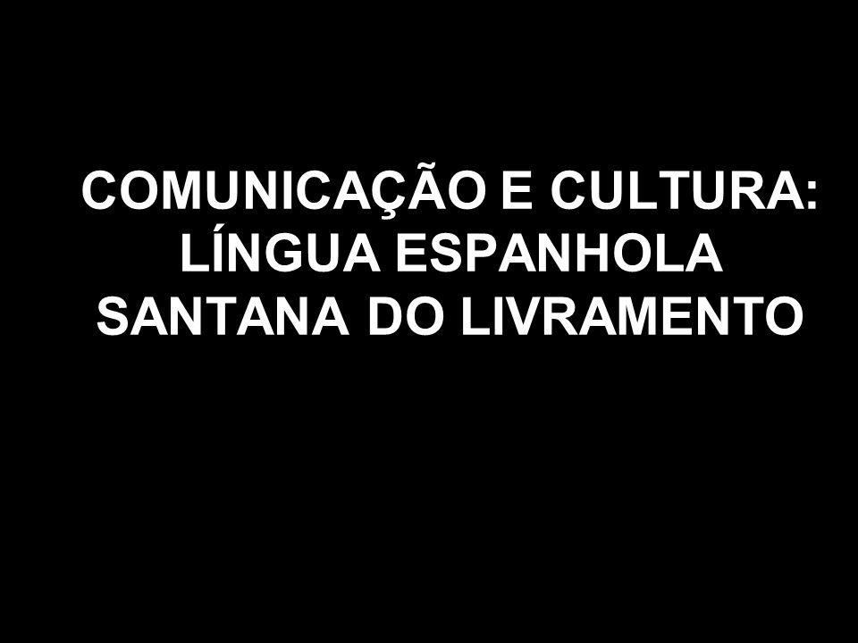 COMUNICAÇÃO E CULTURA: LÍNGUA ESPANHOLA SANTANA DO LIVRAMENTO