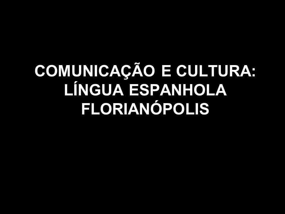COMUNICAÇÃO E CULTURA: LÍNGUA ESPANHOLA FLORIANÓPOLIS