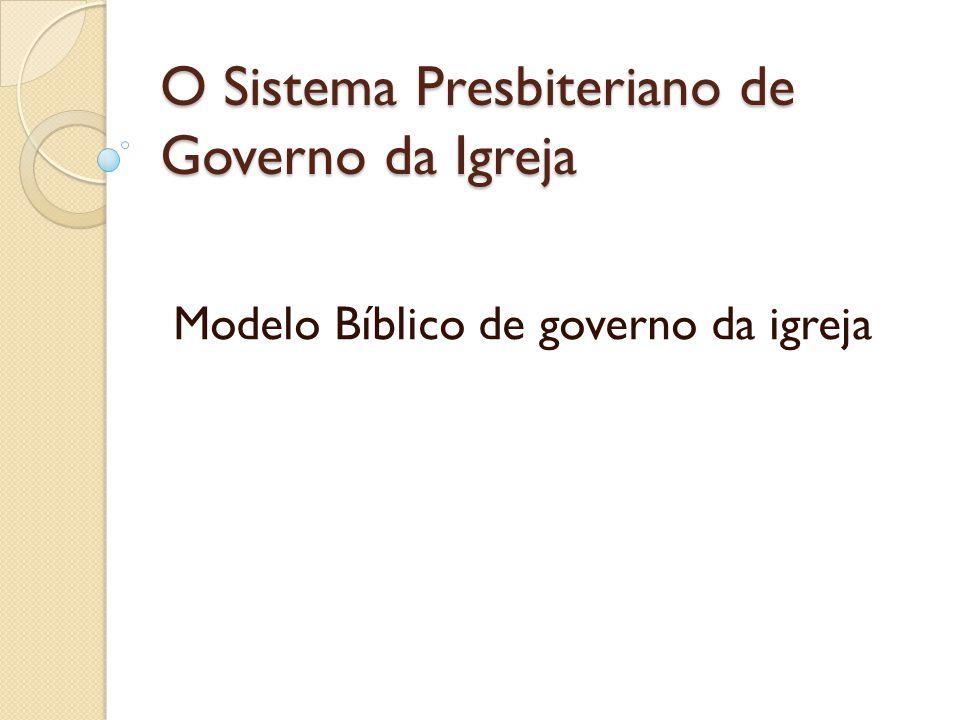 O Sistema Presbiteriano de Governo da Igreja Modelo Bíblico de governo da igreja