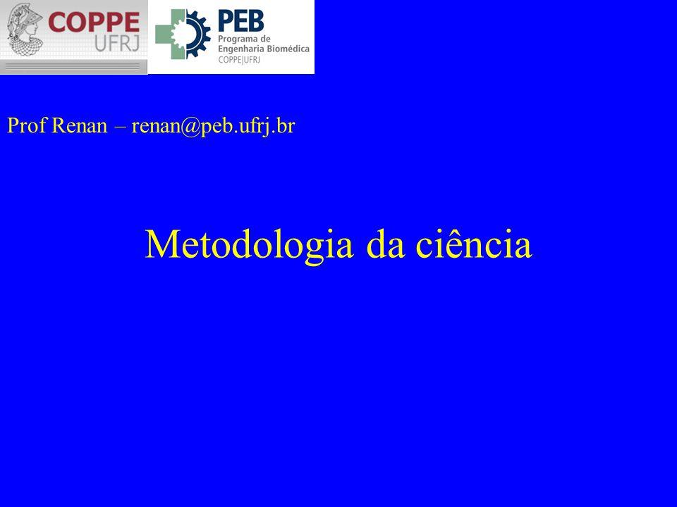 Metodologia da ciência Prof Renan – renan@peb.ufrj.br