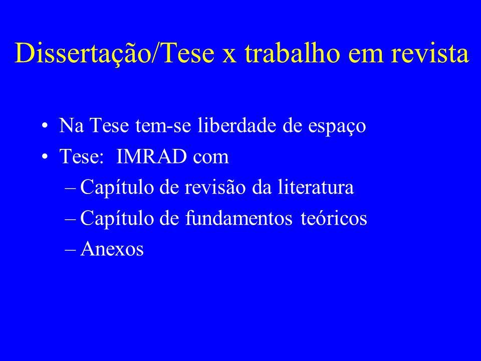 Dissertação/Tese x trabalho em revista Na Tese tem-se liberdade de espaço Tese: IMRAD com –Capítulo de revisão da literatura –Capítulo de fundamentos
