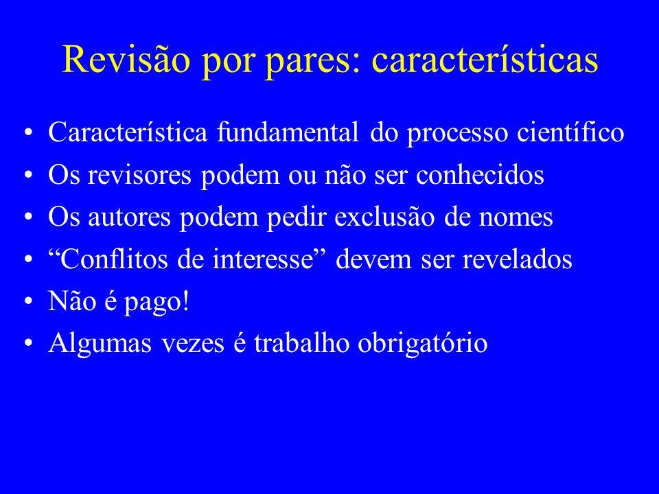 Revisão por pares: características Característica fundamental do processo científico Os revisores podem ou não ser conhecidos Os autores podem pedir e