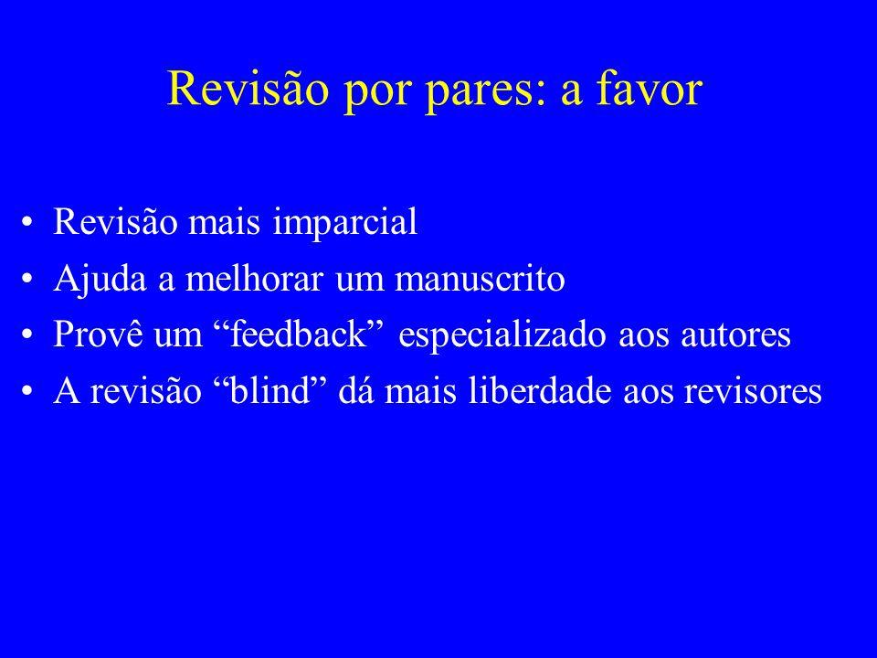 Revisão por pares: a favor Revisão mais imparcial Ajuda a melhorar um manuscrito Provê um feedback especializado aos autores A revisão blind dá mais l