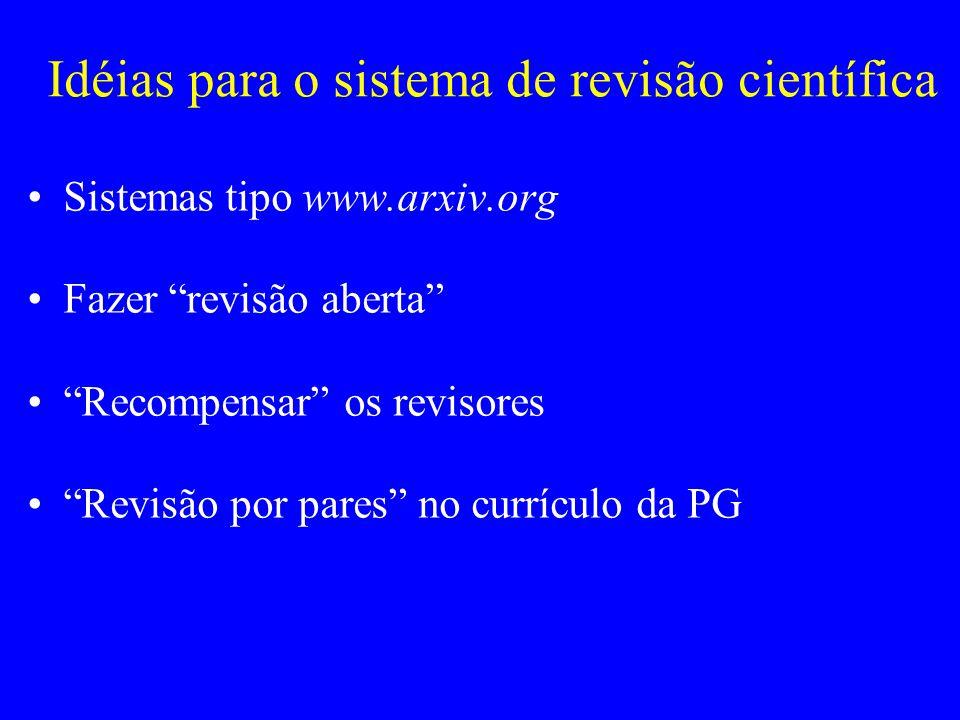 Idéias para o sistema de revisão científica Sistemas tipo www.arxiv.org Fazer revisão aberta Recompensar os revisores Revisão por pares no currículo d