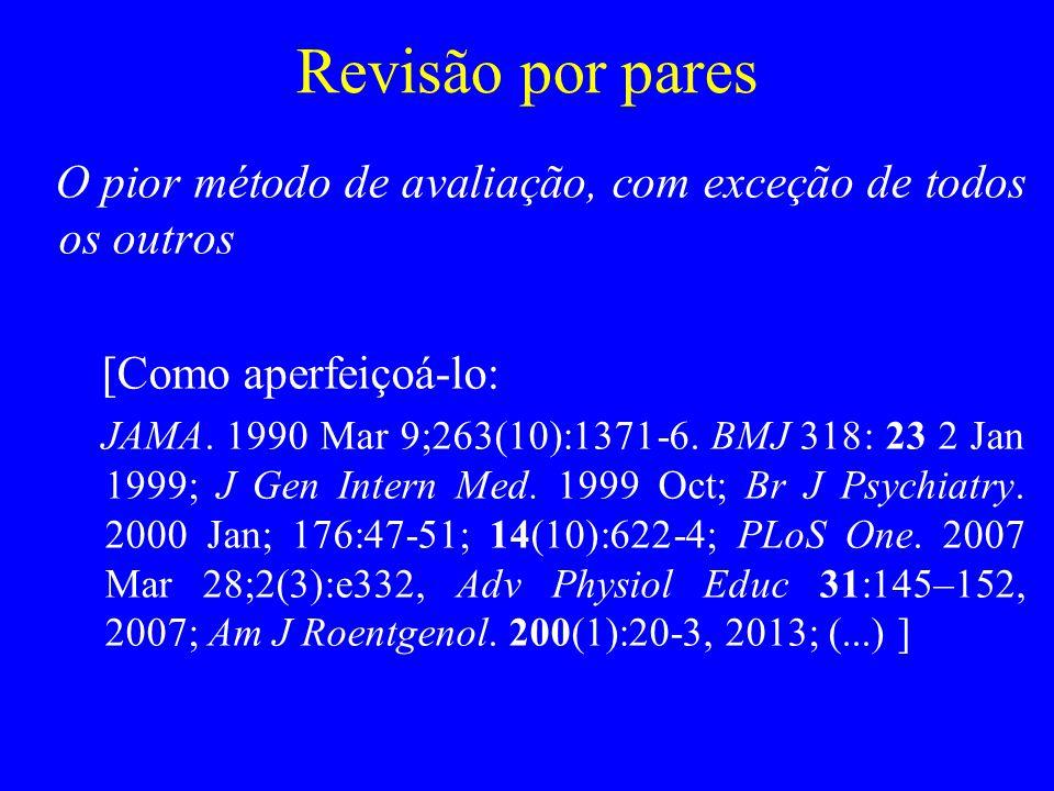 Revisão por pares O pior método de avaliação, com exceção de todos os outros [Como aperfeiçoá-lo: JAMA. 1990 Mar 9;263(10):1371-6. BMJ 318: 23 2 Jan 1