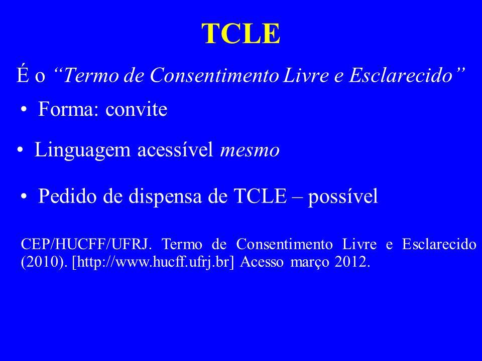 TCLE Forma: convite Linguagem acessível mesmo Pedido de dispensa de TCLE – possível CEP/HUCFF/UFRJ. Termo de Consentimento Livre e Esclarecido (2010).