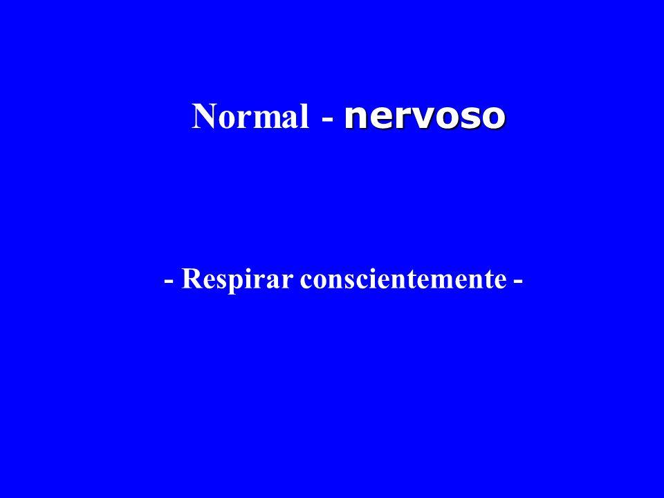 nervoso Normal - nervoso - Respirar conscientemente -