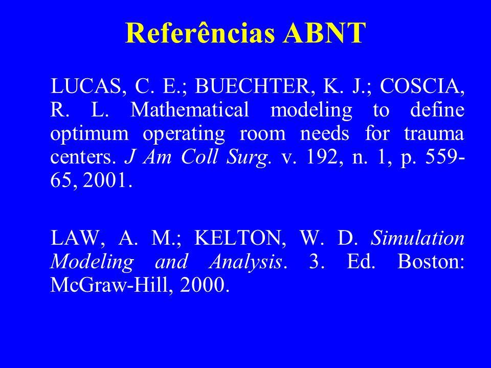 Referências ABNT LUCAS, C. E.; BUECHTER, K. J.; COSCIA, R. L. Mathematical modeling to define optimum operating room needs for trauma centers. J Am Co