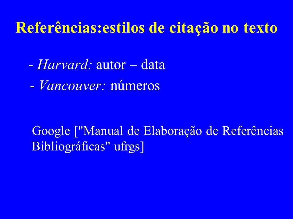 Referências:estilos de citação no texto - Harvard: autor – data - Vancouver: números Google [