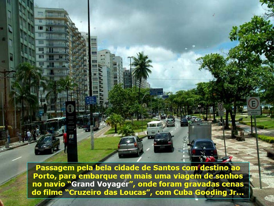 Passagem pela bela cidade de Santos com destino ao Porto, para embarque em mais uma viagem de sonhos no navio Grand Voyager, onde foram gravadas cenas do filme Cruzeiro das Loucas, com Cuba Gooding Jr...