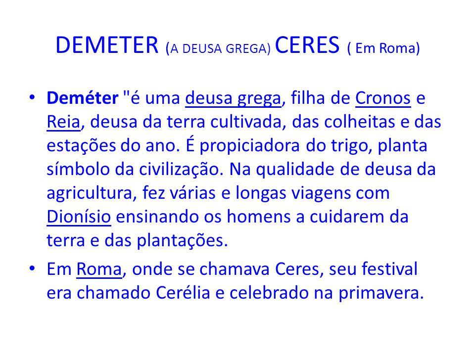 DEMETER ( A DEUSA GREGA) CERES ( Em Roma) Deméter