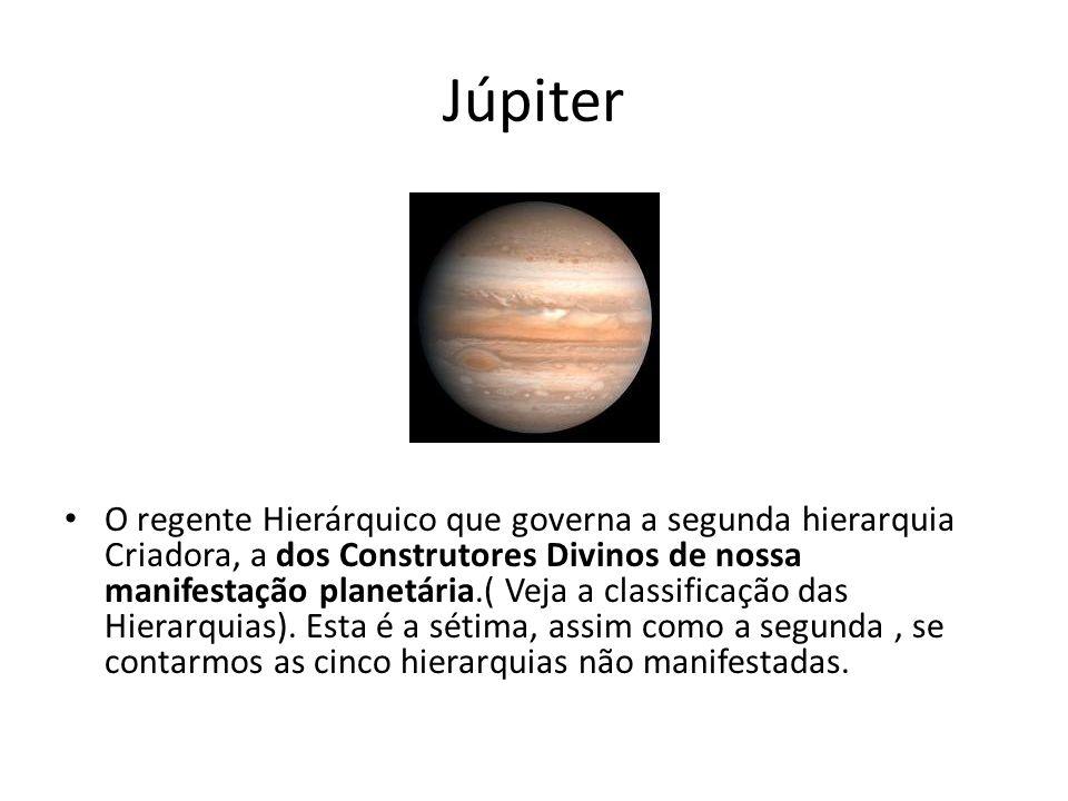 Júpiter O regente Hierárquico que governa a segunda hierarquia Criadora, a dos Construtores Divinos de nossa manifestação planetária.( Veja a classifi