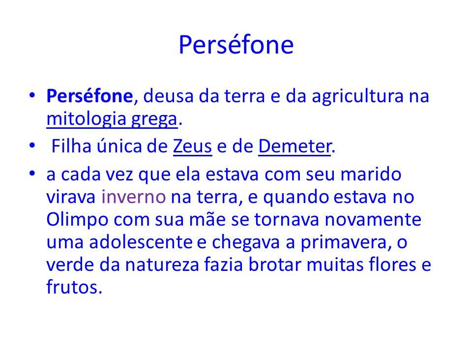 Perséfone Perséfone, deusa da terra e da agricultura na mitologia grega. mitologia grega Filha única de Zeus e de Demeter.ZeusDemeter a cada vez que e