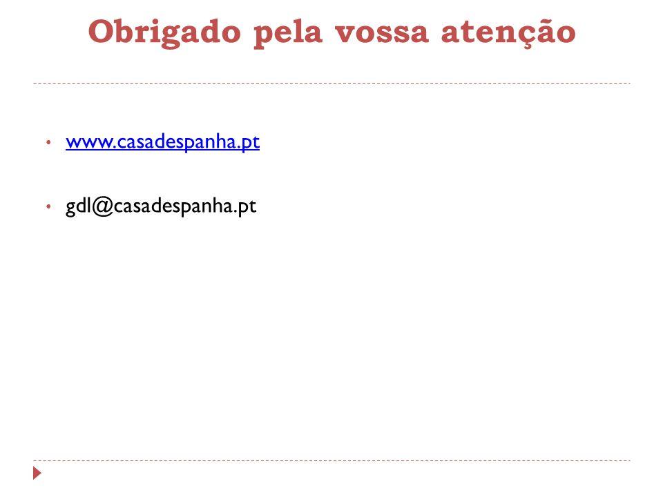 Obrigado pela vossa atenção www.casadespanha.pt gdl@casadespanha.pt