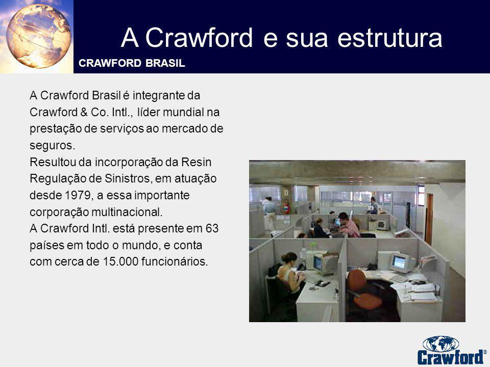 A Crawford e sua estrutura CRAWFORD BRASIL A Crawford Brasil é integrante da Crawford & Co. Intl., líder mundial na prestação de serviços ao mercado d