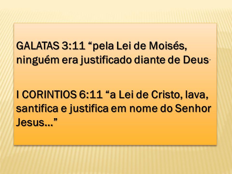 GALATAS 3:11 pela Lei de Moisés, ninguém era justificado diante de Deus GALATAS 3:11 pela Lei de Moisés, ninguém era justificado diante de Deus I CORI