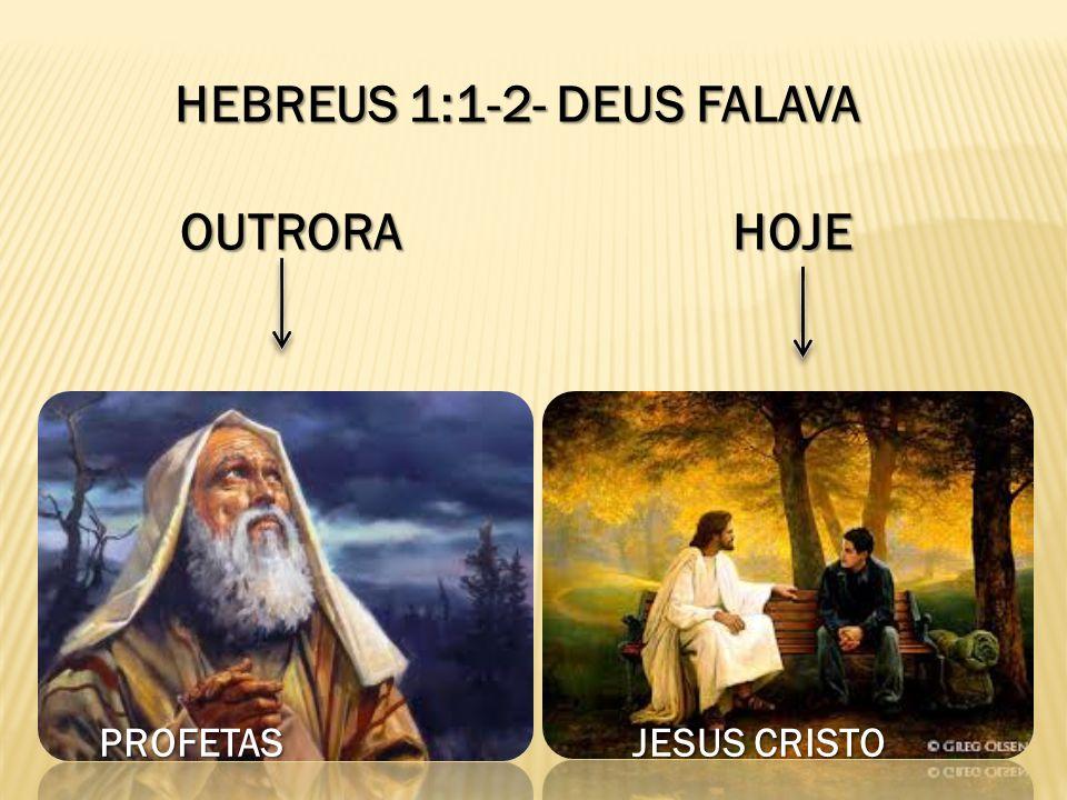 HEBREUS 1:1-2- DEUS FALAVA OUTRORA HOJE PROFETASJESUS CRISTO