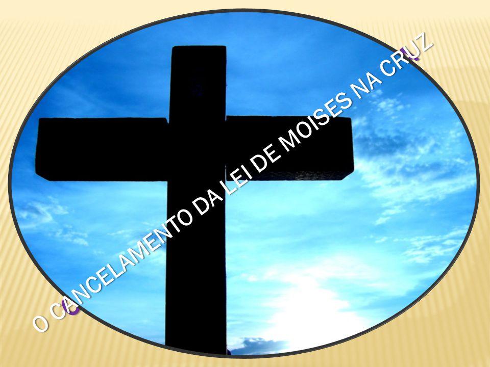 O CANCELAMENTO DA VELHA ALIANÇA O CANCELAMENTO DA LEI DE MOISES NA CRUZ