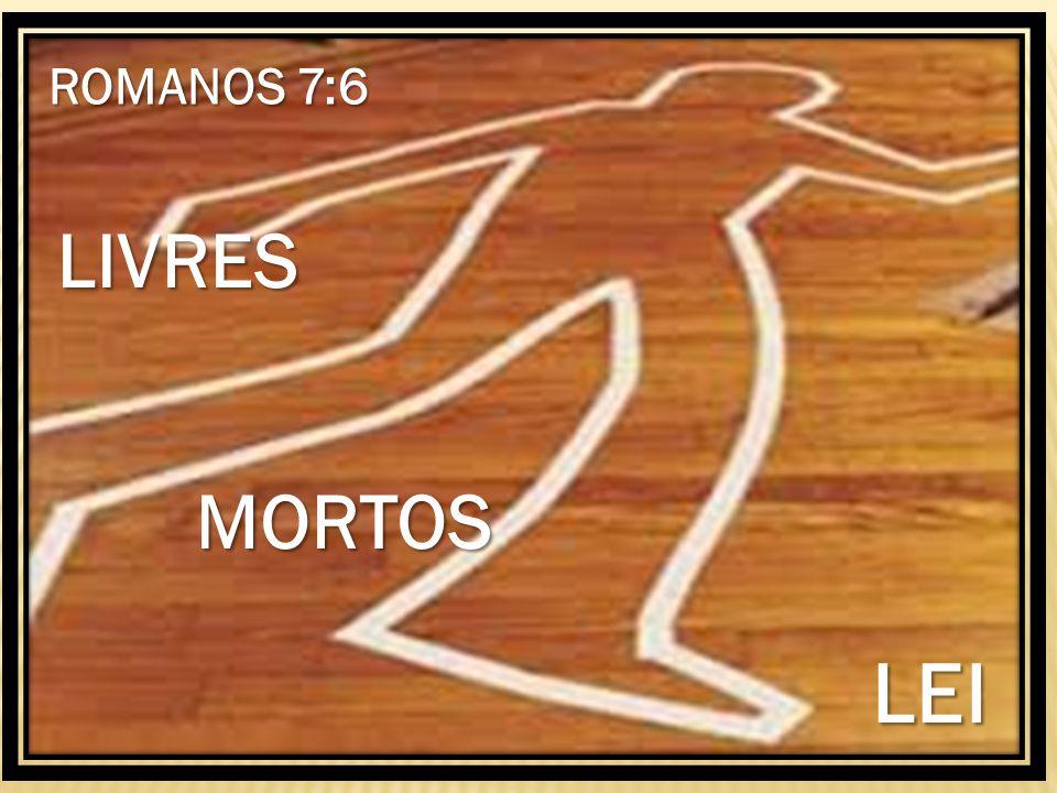 ROMANOS 7:6 LIVRES MORTOS MORTOS LEI LEI