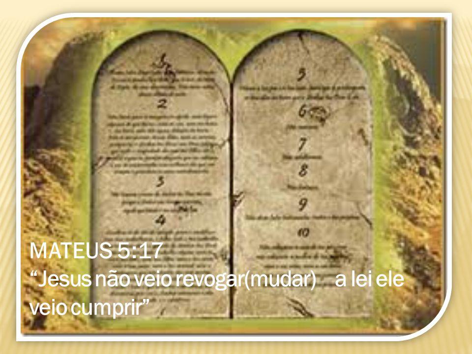 MATEUS 5:17 Jesus não veio revogar(mudar) a lei ele veio cumprir