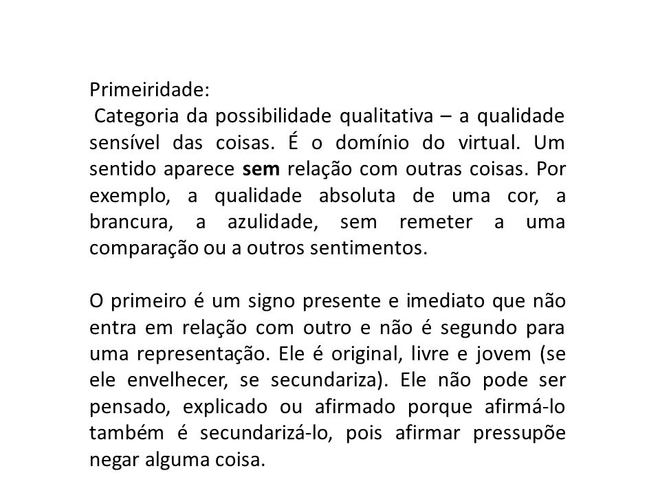 Primeiridade: Categoria da possibilidade qualitativa – a qualidade sensível das coisas.