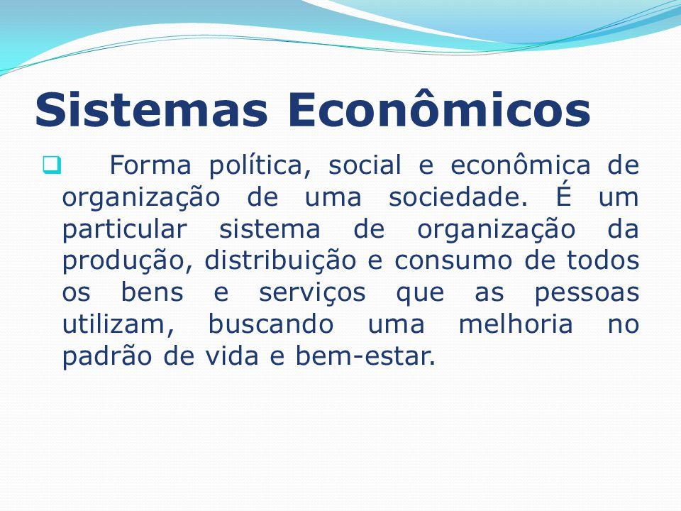 Sistemas Econômicos Elementos Básicos de um sistema econômico Estoques de recursos produtivos ou fatores de produção; Complexo de unidades de produção (empresas); Conjunto de instituições políticas, jurídicas, econômicas e sociais.