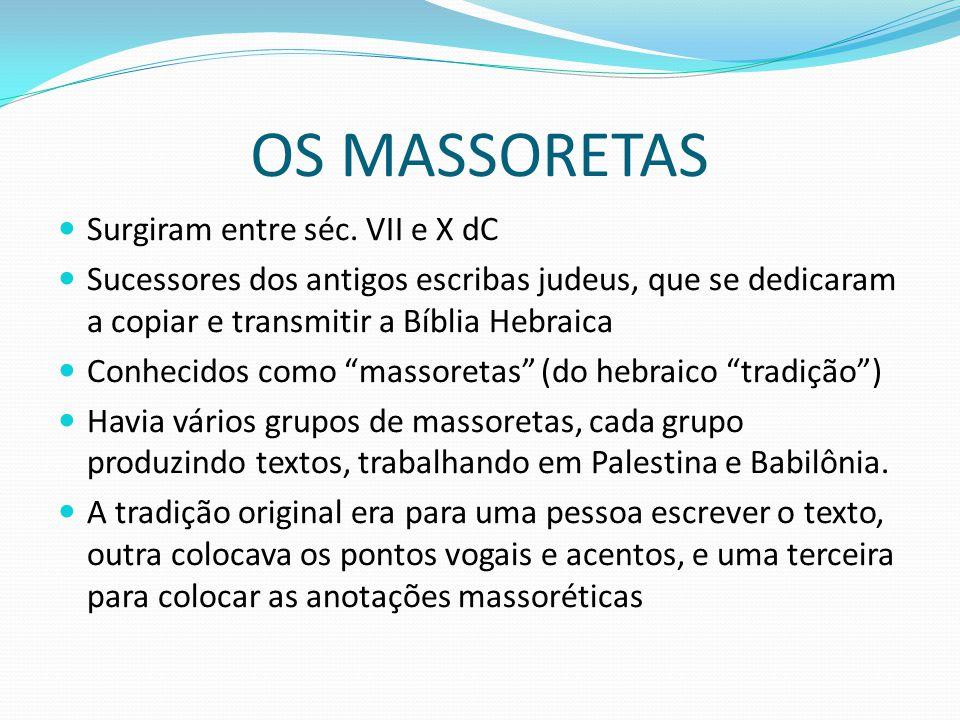 OS MASSORETAS Surgiram entre séc. VII e X dC Sucessores dos antigos escribas judeus, que se dedicaram a copiar e transmitir a Bíblia Hebraica Conhecid