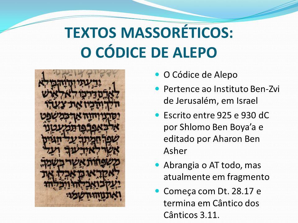 TEXTOS MASSORÉTICOS: O CÓDICE DE ALEPO O Códice de Alepo Pertence ao Instituto Ben-Zvi de Jerusalém, em Israel Escrito entre 925 e 930 dC por Shlomo B