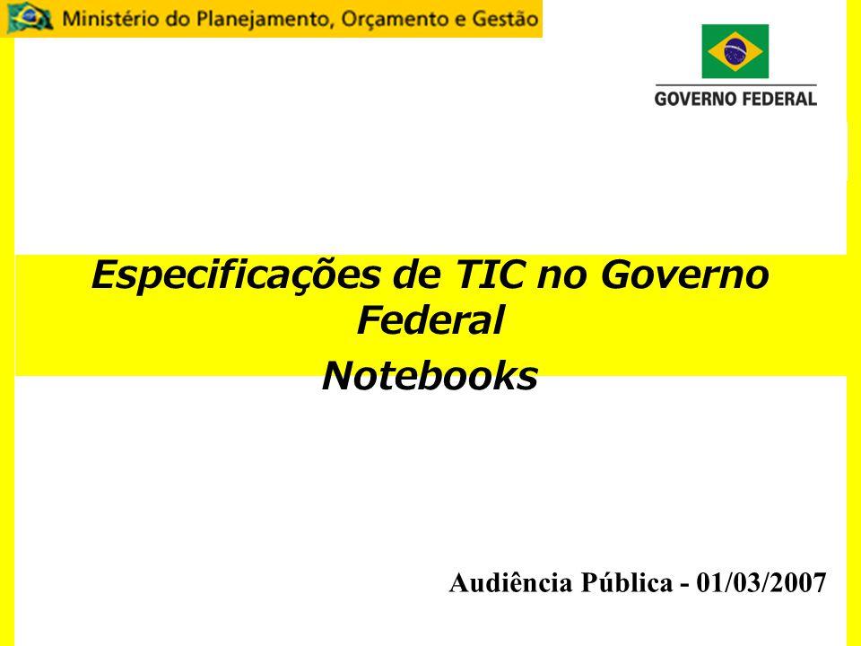 Especificações de TIC no Governo Federal Notebooks Audiência Pública - 01/03/2007