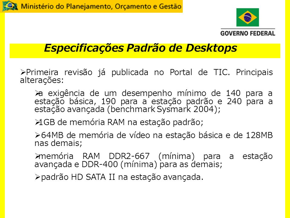 Especificações Padrão de Desktops Primeira revisão já publicada no Portal de TIC. Principais alterações: a exigência de um desempenho mínimo de 140 pa