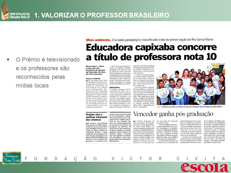 1. VALORIZAR O PROFESSOR BRASILEIRO O Prêmio é televisionado e os professores são reconhecidos pelas mídias locais