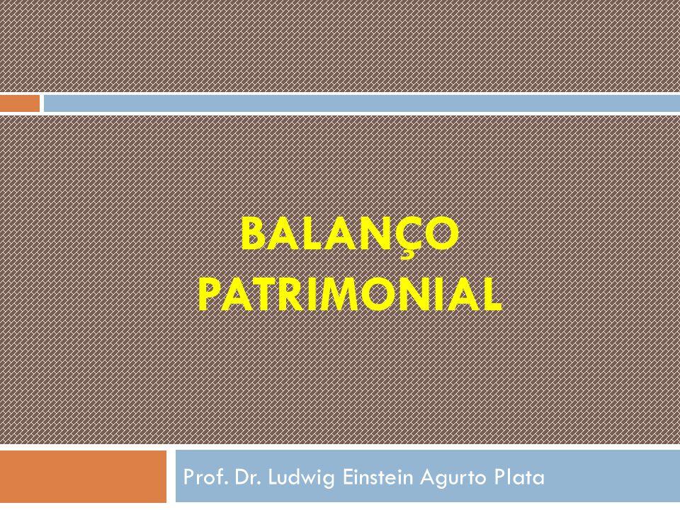 BALANÇO PATRIMONIAL Prof. Dr. Ludwig Einstein Agurto Plata