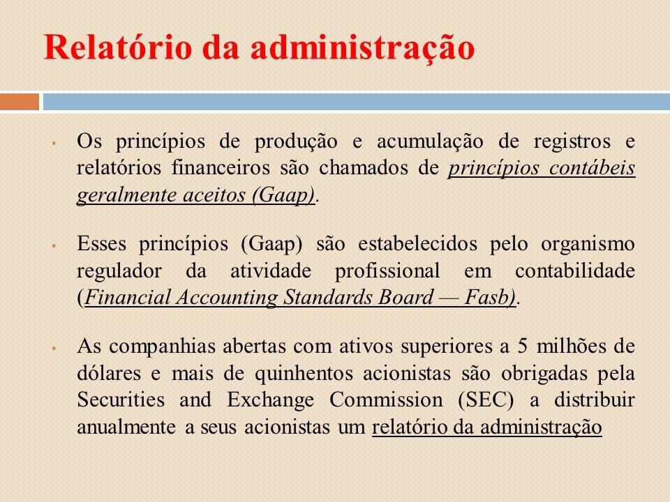 Relatório da administração Os princípios de produção e acumulação de registros e relatórios financeiros são chamados de princípios contábeis geralment