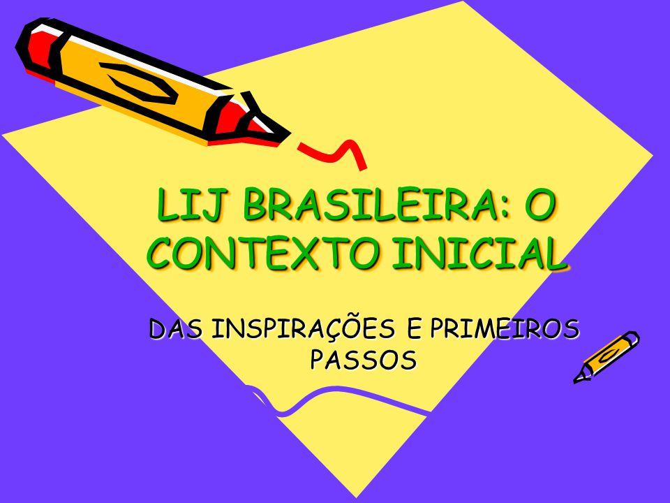 LIJ BRASILEIRA: O CONTEXTO INICIAL DAS INSPIRAÇÕES E PRIMEIROS PASSOS