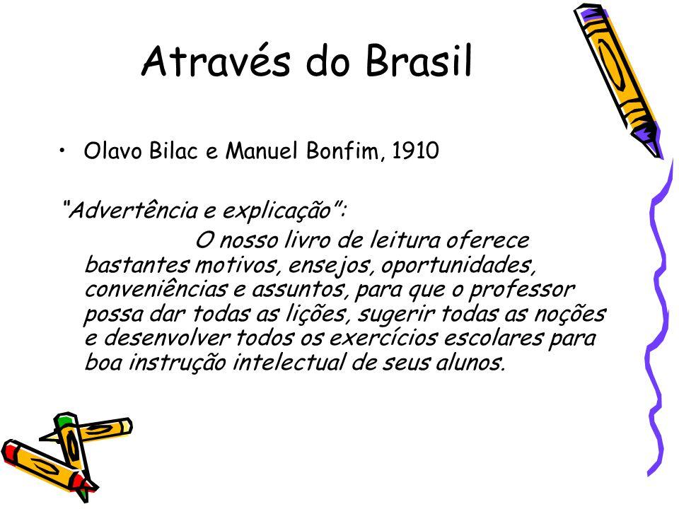 Através do Brasil Olavo Bilac e Manuel Bonfim, 1910 Advertência e explicação: O nosso livro de leitura oferece bastantes motivos, ensejos, oportunidad