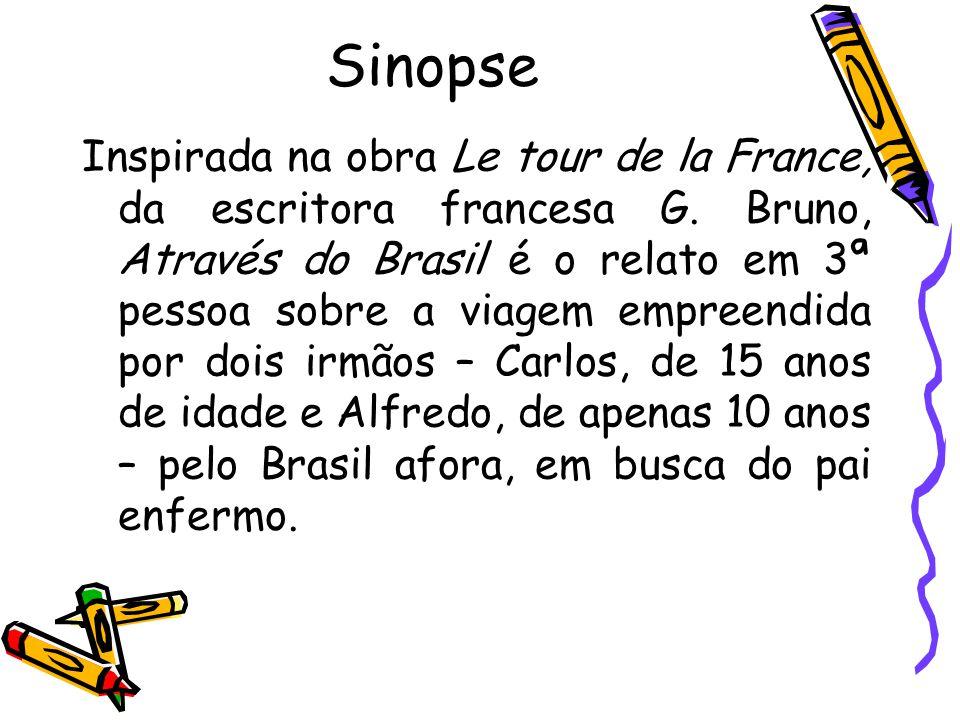 Sinopse Inspirada na obra Le tour de la France, da escritora francesa G. Bruno, Através do Brasil é o relato em 3ª pessoa sobre a viagem empreendida p