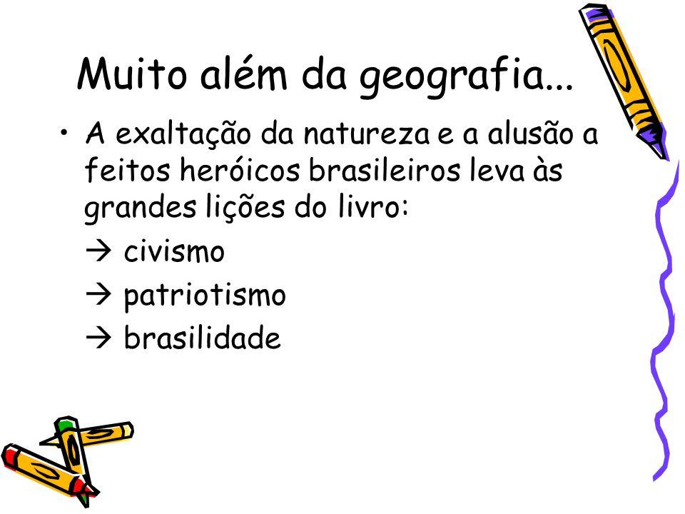 Muito além da geografia... A exaltação da natureza e a alusão a feitos heróicos brasileiros leva às grandes lições do livro: civismo patriotismo brasi