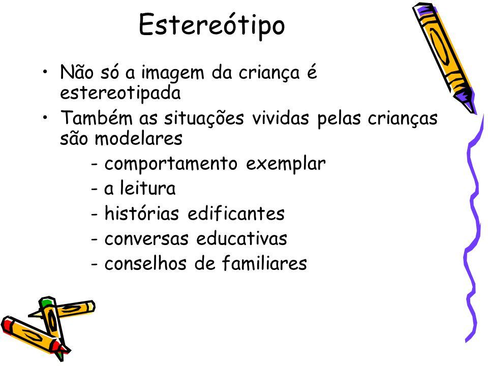 Estereótipo Não só a imagem da criança é estereotipada Também as situações vividas pelas crianças são modelares - comportamento exemplar - a leitura -